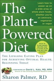 The Plant-Powered Diet - The Lifelong Eating Plan for Achieving Optimal Health, Beginning Today ebook by Sharon Palmer, RD,David L. Katz, MD, MPH