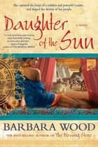 Daughter of the Sun - A Novel of The Toltec Empire ebook by Barbara Wood