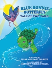 Blue Bonnie Butterfly - Tale of Two Tails ebook by Mark Gregory Washer