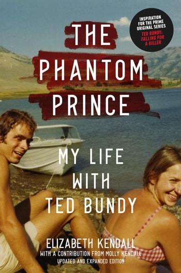 The Phantom Prince - My Life with Ted Bundy, Updated and Expanded Edition ebook by Elizabeth Kendall,Molly Kendall