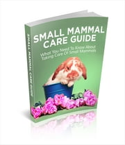 Small Mammal Care Guide ebook by Anonymous