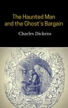 The Haunted Man and the Ghost's Bargain ekitaplar by Charles Dickens