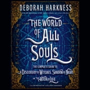 The World of All Souls - The Complete Guide to A Discovery of Witches, Shadow of Night, and The Book of Life audiobook by Deborah Harkness, Claire Baldwin, Lisa Halttunen,...