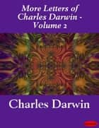 More Letters of Charles Darwin - Volume 2 ebook by