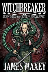 Witchbreaker: Book Three of the Dragon Apocalypse ebook by James Maxey