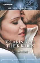 Breaking All Their Rules ebook by Sue MacKay