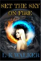 Set the Sky on Fire ebook by L K Walker