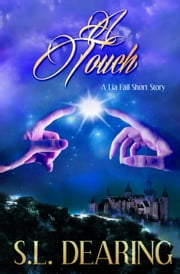 A Touch - A Lia Fail Short Story ~ 1.2 - Lia Fail Chronicles, #1 ebook by S.L. Dearing