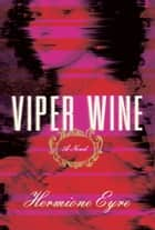 Viper Wine - A Novel ebook by Hermione Eyre