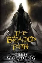 The Braided Path - The Weavers of Saramyr, The Skein of Lament and the Ascendancy Veil ebook by Chris Wooding