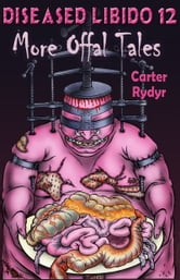 Diseased Libido #12 More Offal Tales ebook by Carter Rydyr