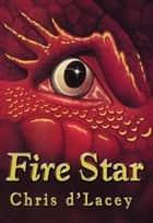 The Last Dragon Chronicles: Fire Star - Book 3 ebook by Chris D'Lacey