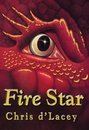 The Last Dragon Chronicles: 3: Fire Star ebook by Chris D'Lacey