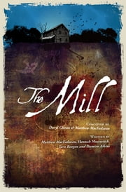 The Mill ebook by Daryl Cloran,Matthew MacFadzean,Hannah Moscovitch,Tara Beagan,Damien Atkins