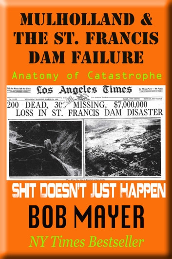 Mulholland and The St. Francis Dam - Anatomy of Catastrophe ebook by Bob Mayer