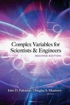 Complex Variables for Scientists and Engineers - Second Edition ebook by John D. Paliouras, Douglas S. Meadows
