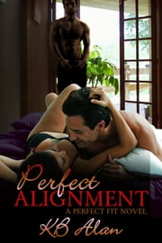 Perfect Alignment - (Perfect Fit 2) ebook by KB Alan