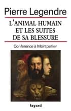 L'animal humain et les suites de sa blessure ebook by Pierre Legendre