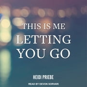 This is Me Letting You Go audiobook by Heidi Priebe