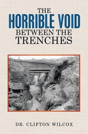 The Horrible Void Between The Trenches ebook by Dr. Clifton Wilcox