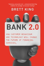 Bank 2.0 - How customer behaviour and technology will change the future of financial services ebook by Brett King