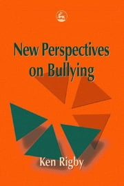 New Perspectives on Bullying ebook by Rigby, Ken