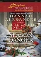 Season of Danger: Silent Night, Deadly Night / Mistletoe Mayhem (Mills & Boon Love Inspired Suspense) ebook by Hannah Alexander, Jill Elizabeth Nelson