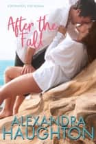 After the Fall - Destination, Love, #2 ebook by Alexandra Haughton