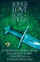 Songs of Love Lost and Found ebook by Jo Beverley, Robin Hobb, Jacqueline Carey,...