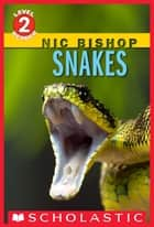Snakes (Scholastic Reader, Level 2) ebook by Nic Bishop, Nic Bishop