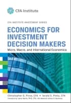 Economics for Investment Decision Makers - Micro, Macro, and International Economics ebook by Larry Harris, Christopher D. Piros, Jerald E. Pinto