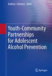 Youth-Community Partnerships for Adolescent Alcohol Prevention ebook by Andrea J. Romero