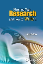 Planning Your Research and How to Write It ebook by Aziz Nather