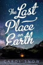 The Last Place on Earth ebook by Carol Snow