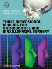 Three-Dimensional Imaging for Orthodontics and Maxillofacial Surgery ebook by Chung How Kau,Stephen Richmond