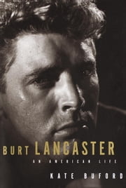 Burt Lancaster - An American Life ebook by Kate Buford