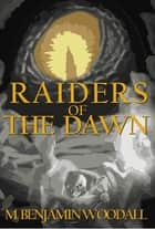 Raiders of the Dawn ebook by M. Benjamin Woodall