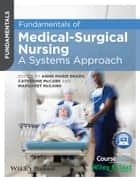 Fundamentals of Medical-Surgical Nursing - A Systems Approach ebook by Anne-Marie Brady, Catherine McCabe, Margaret McCann