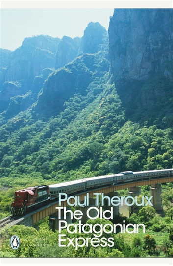 The Old Patagonian Express - By Train Through the Americas ebook by Paul Theroux