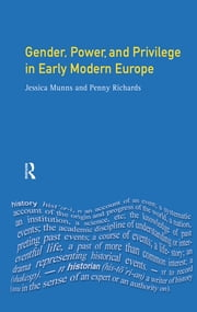 Gender, Power and Privilege in Early Modern Europe - 1500 - 1700 ebook by Penny Richards,Jessica Munns