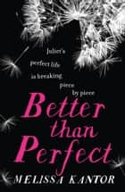 Better than Perfect ebook by Melissa Kantor