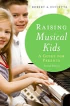 Raising Musical Kids ebook by Robert A. Cutietta
