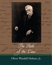 The Path of the Law ebook by Oliver Wendell Holmes, Jr.