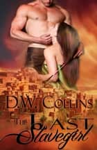The Last Slavegirl ebook by D. W. Collins