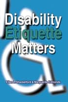 Disability Etiquette Matters ebook by Ellen L. Shackelford & Marguerite Edmo
