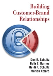 Building Customer-brand Relationships ebook by Don E. Schultz,Beth E. Barnes,Heidi F. Schultz,Marian Azzaro