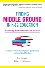 Finding Middle Ground in K-12 Education: Balancing Best Practices and the Law ebook by Jim Burgett