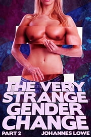 The Very Strange Gender Change: Part Two ebook by Johannes Lowe