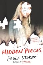 Hidden Pieces - A Novel ebook by Paula Stokes