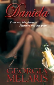 Daniela The Novel, Georgia Melaris - An Erotic Drama based on true life events. ebook by Georgia Melaris